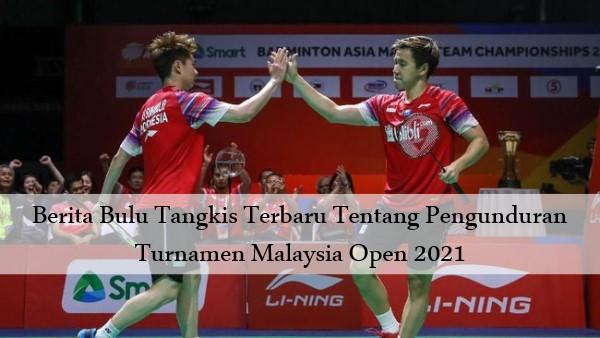 Berita Bulu Tangkis Terbaru Tentang Pengunduran Turnamen Malaysia Open 2021