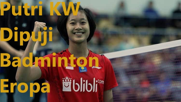 Putri KW Dipuji Badminton Eropa